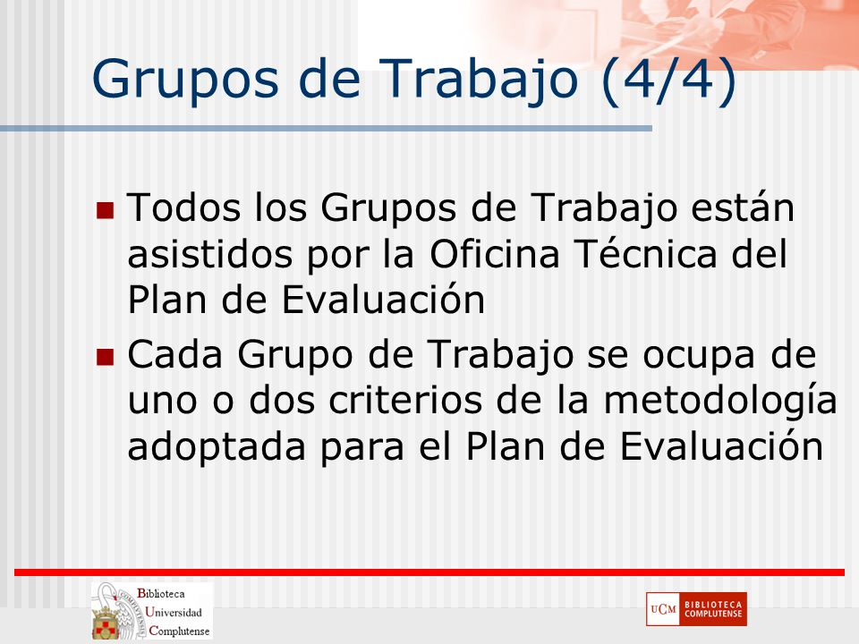 Grupos de Trabajo (4/4) Todos los Grupos de Trabajo están asistidos por la Oficina Técnica del Plan de Evaluación.