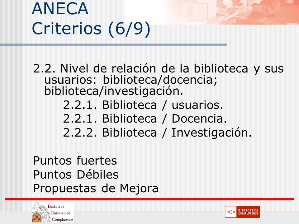 ANECA Criterios (6/9) 2.2. Nivel de relación de la biblioteca y sus usuarios: biblioteca/docencia; biblioteca/investigación.
