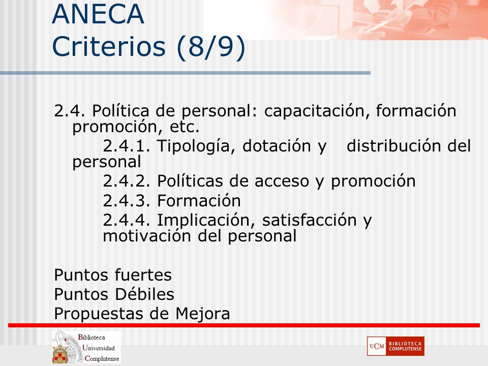 ANECA Criterios (8/9) 2.4. Política de personal: capacitación, formación promoción, etc. 2.4.1. Tipología, dotación y distribución del personal.