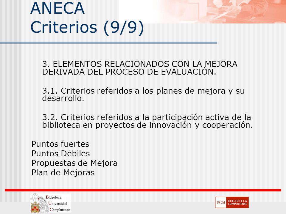 ANECA Criterios (9/9) 3. ELEMENTOS RELACIONADOS CON LA MEJORA DERIVADA DEL PROCESO DE EVALUACIÓN.