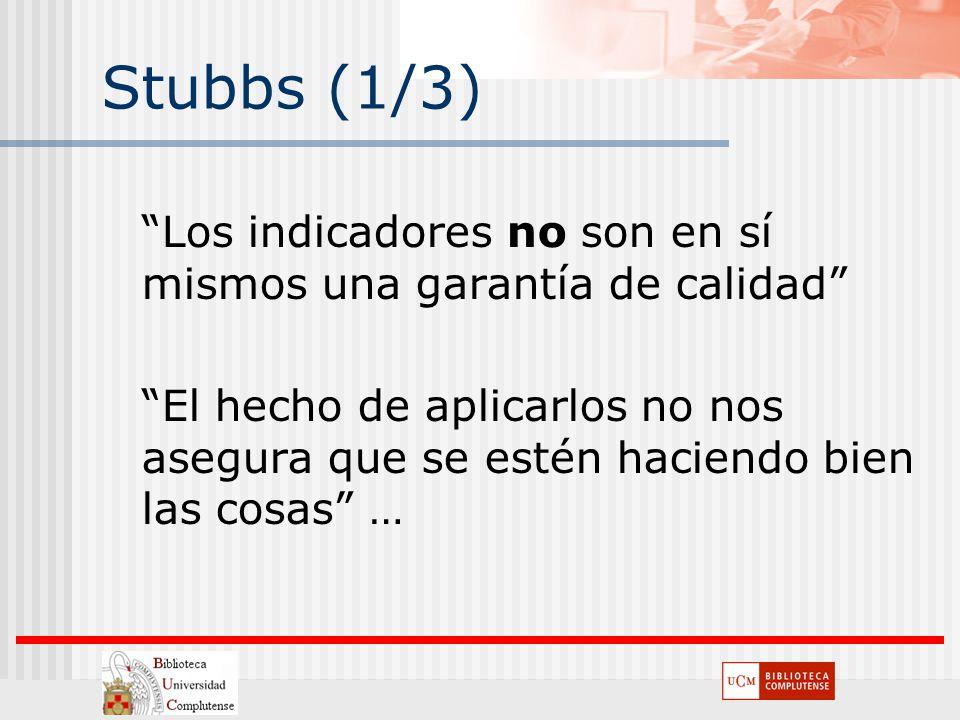 Stubbs (1/3) Los indicadores no son en sí mismos una garantía de calidad