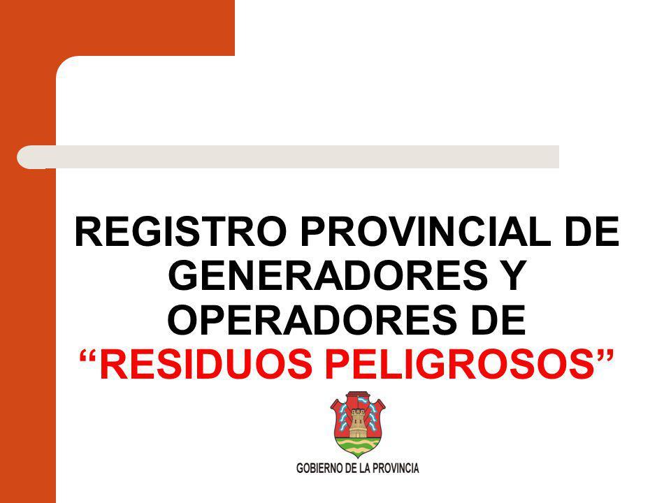 REGISTRO PROVINCIAL DE GENERADORES Y OPERADORES DE RESIDUOS PELIGROSOS