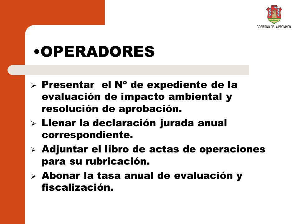 OPERADORES Presentar el Nº de expediente de la evaluación de impacto ambiental y resolución de aprobación.