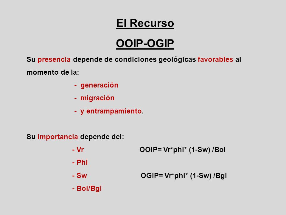 El Recurso OOIP-OGIP. Su presencia depende de condiciones geológicas favorables al momento de la: - generación.