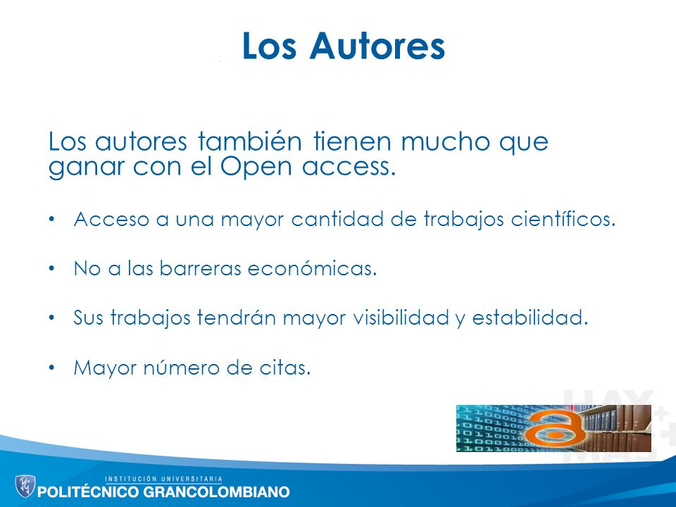 Los Autores Los autores también tienen mucho que ganar con el Open access. Acceso a una mayor cantidad de trabajos científicos.