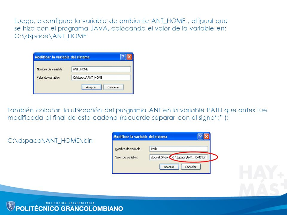 Luego, e configura la variable de ambiente ANT_HOME , al igual que se hizo con el programa JAVA, colocando el valor de la variable en: C:\dspace\ANT_HOME