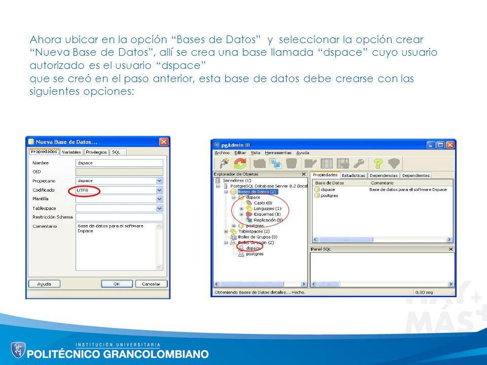 Ahora ubicar en la opción Bases de Datos y seleccionar la opción crear Nueva Base de Datos , allí se crea una base llamada dspace cuyo usuario autorizado es el usuario dspace