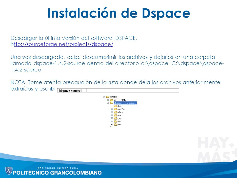 Instalación de Dspace Descargar la última versión del software, DSPACE, http://sourceforge.net/projects/dspace/