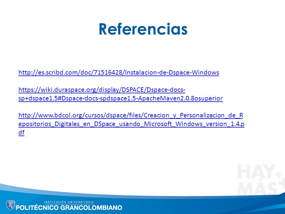 Referencias http://es.scribd.com/doc/71516428/Instalacion-de-Dspace-Windows. https://wiki.duraspace.org/display/DSPACE/Dspace-docs-