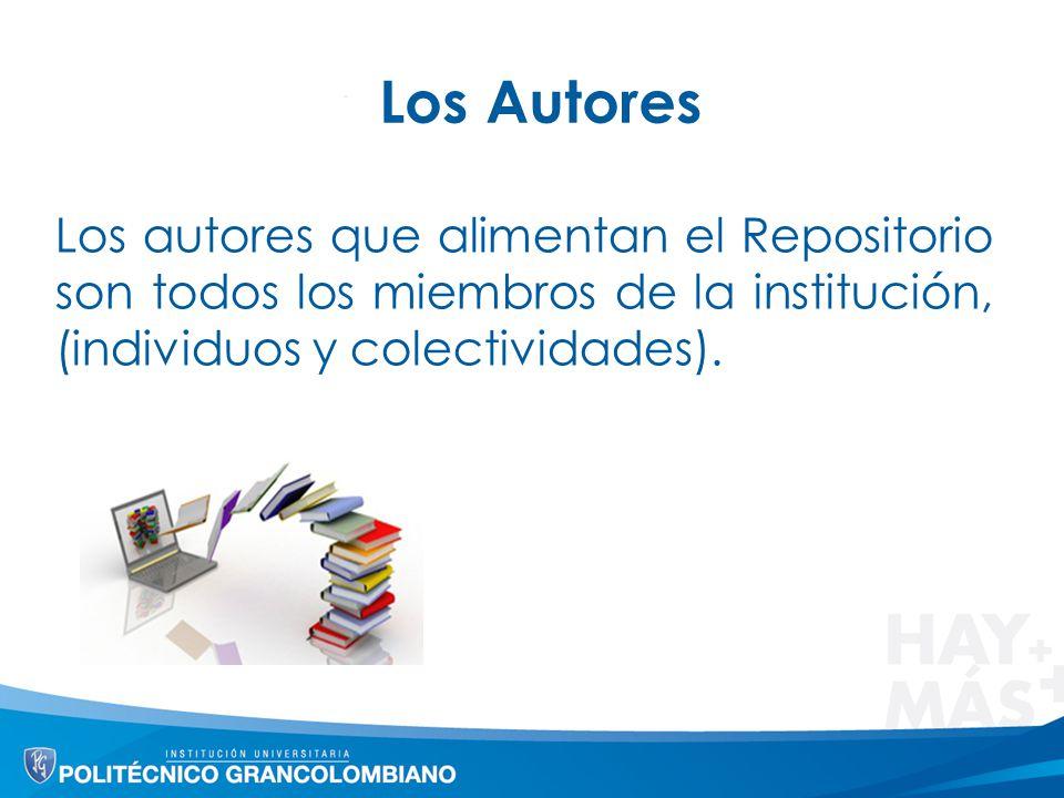 Los Autores Los autores que alimentan el Repositorio son todos los miembros de la institución, (individuos y colectividades).
