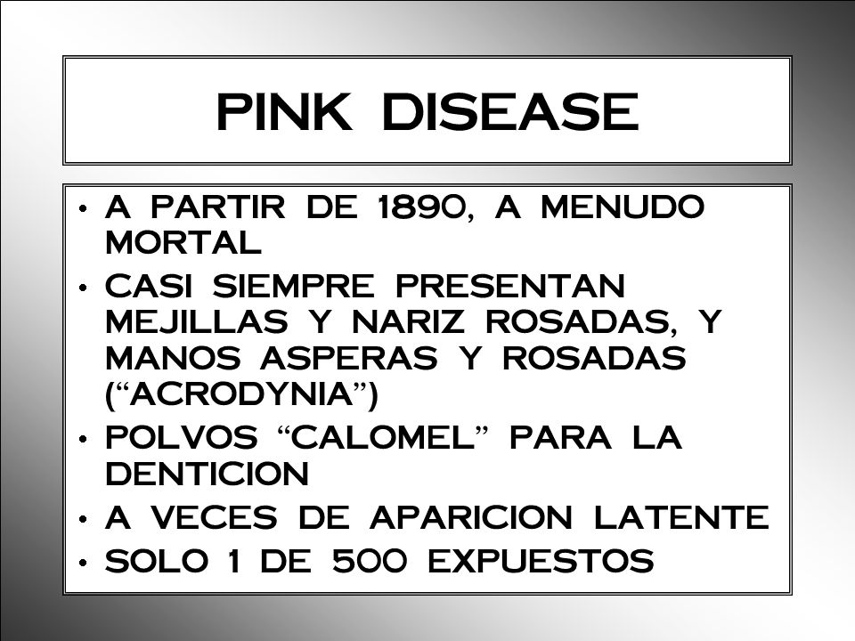 PINK DISEASE A PARTIR DE 1890, A MENUDO MORTAL