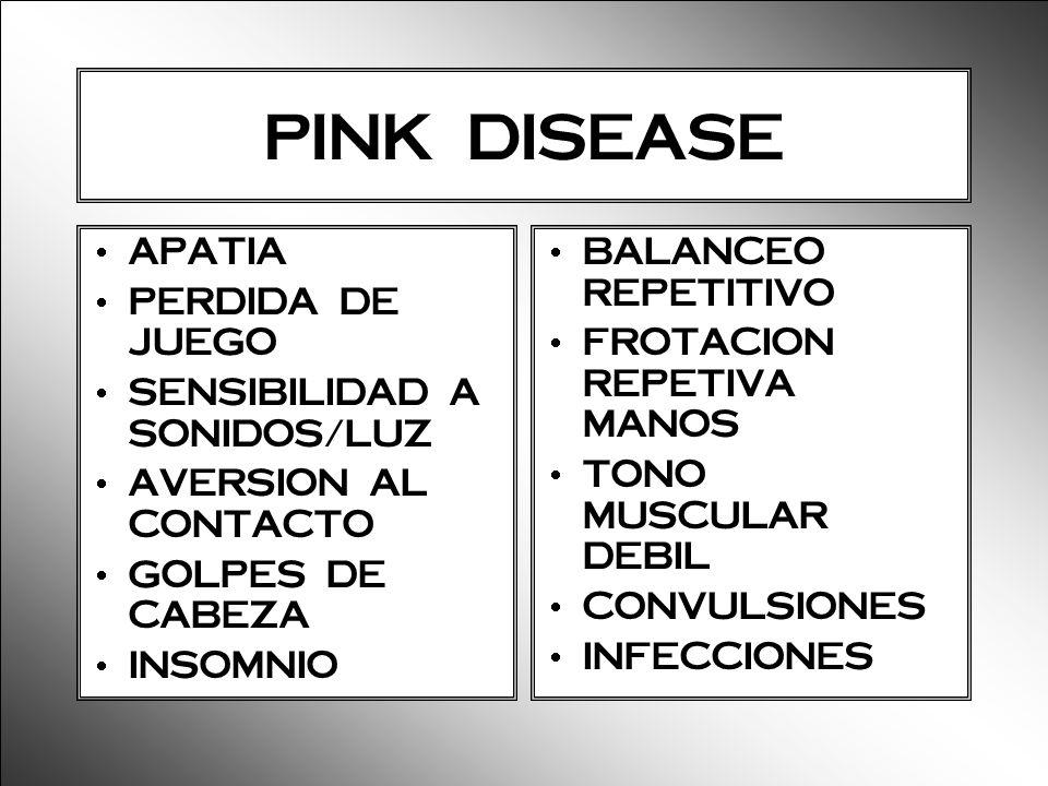 PINK DISEASE APATIA PERDIDA DE JUEGO SENSIBILIDAD A SONIDOS/LUZ