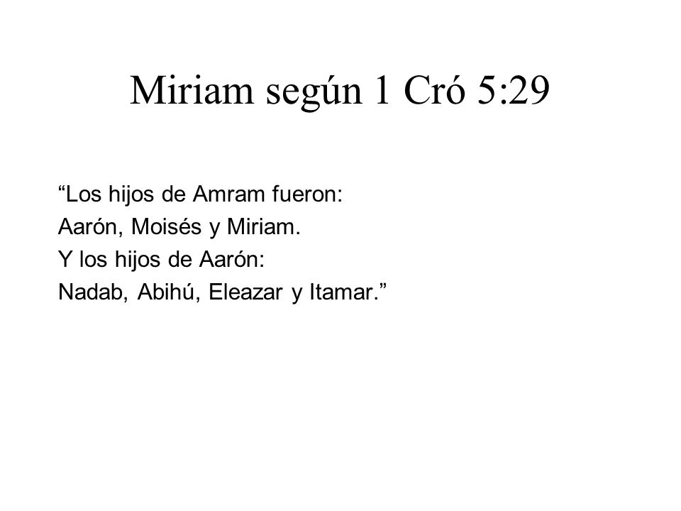 Miriam según 1 Cró 5:29 Los hijos de Amram fueron: