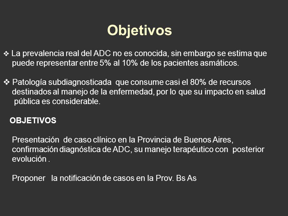 Objetivos La prevalencia real del ADC no es conocida, sin embargo se estima que. puede representar entre 5% al 10% de los pacientes asmáticos.