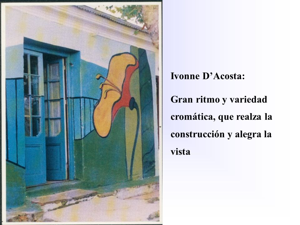 Ivonne D'Acosta: Gran ritmo y variedad cromática, que realza la construcción y alegra la vista