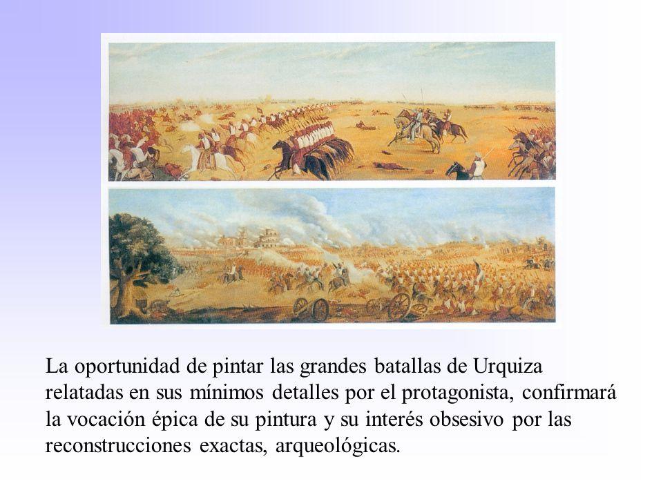 La oportunidad de pintar las grandes batallas de Urquiza relatadas en sus mínimos detalles por el protagonista, confirmará la vocación épica de su pintura y su interés obsesivo por las reconstrucciones exactas, arqueológicas.