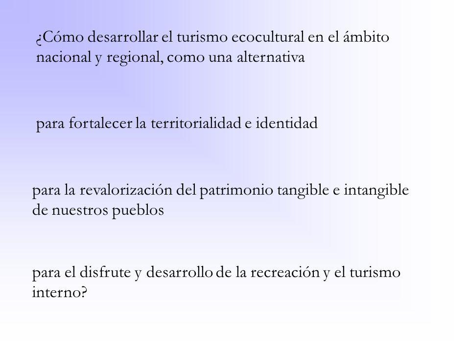 ¿Cómo desarrollar el turismo ecocultural en el ámbito nacional y regional, como una alternativa