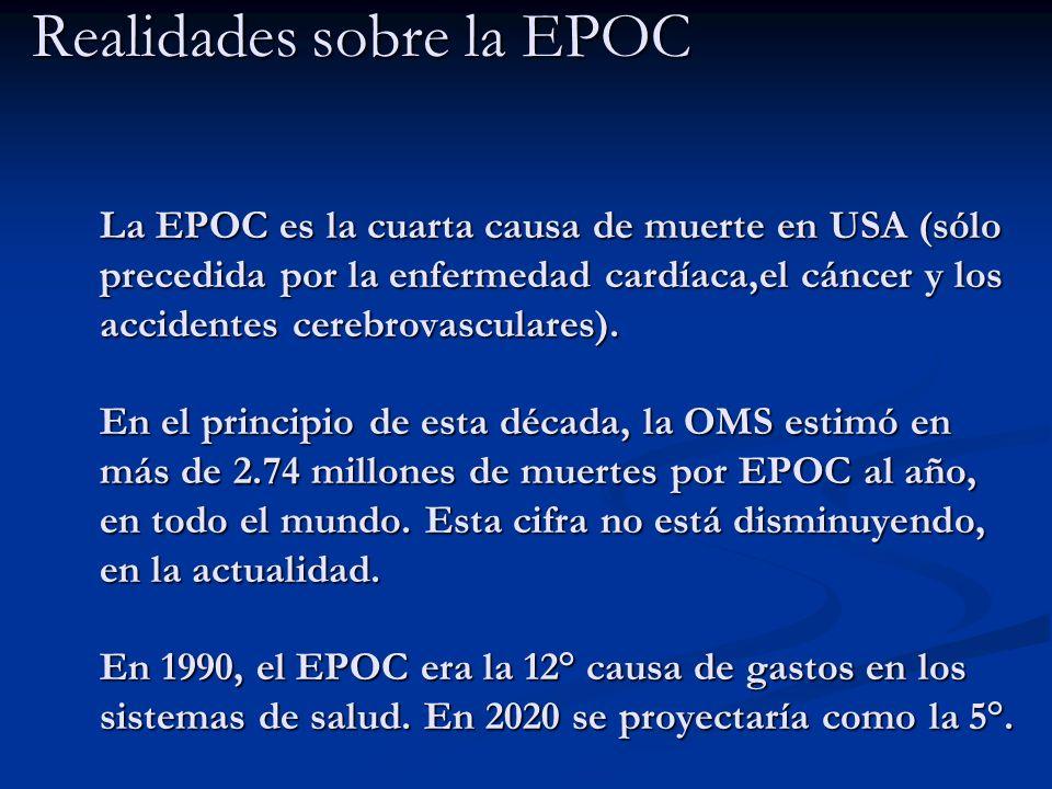 Realidades sobre la EPOC La EPOC es la cuarta causa de muerte en USA (sólo precedida por la enfermedad cardíaca,el cáncer y los accidentes cerebrovasculares).