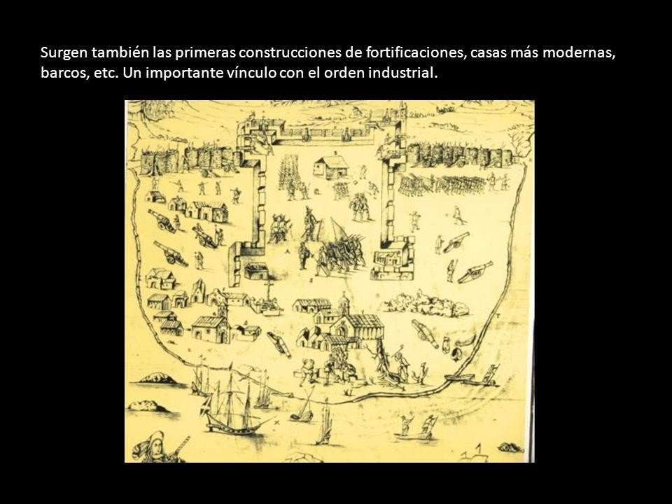 Surgen también las primeras construcciones de fortificaciones, casas más modernas, barcos, etc.