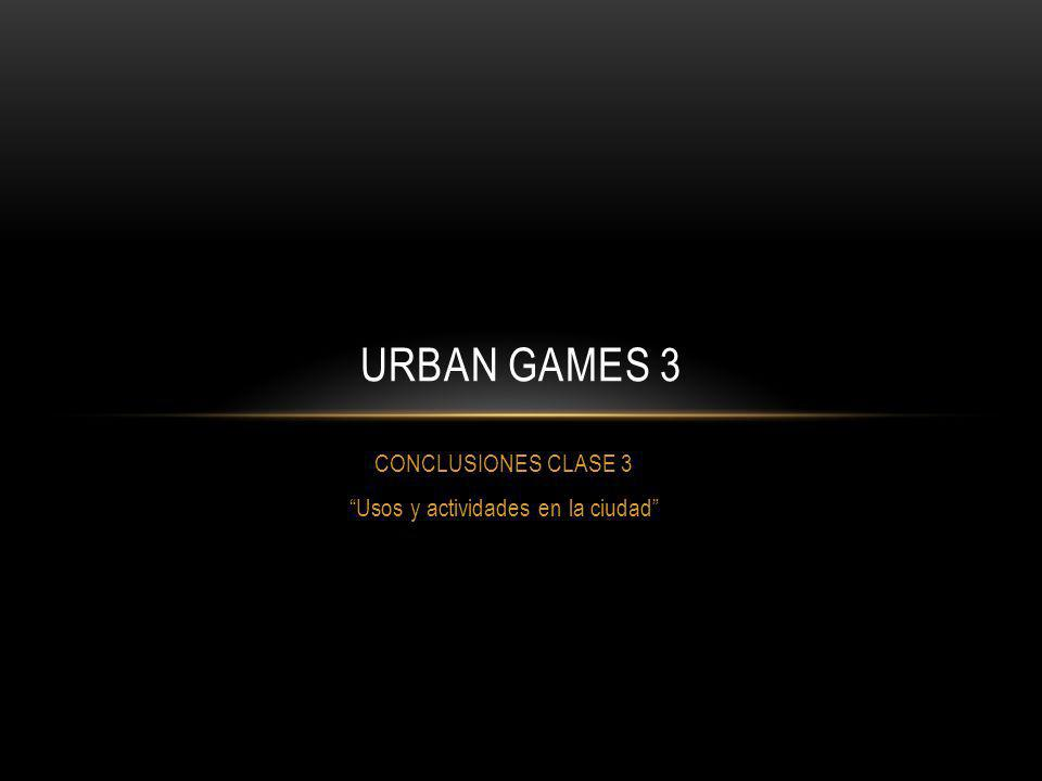 CONCLUSIONES CLASE 3 Usos y actividades en la ciudad