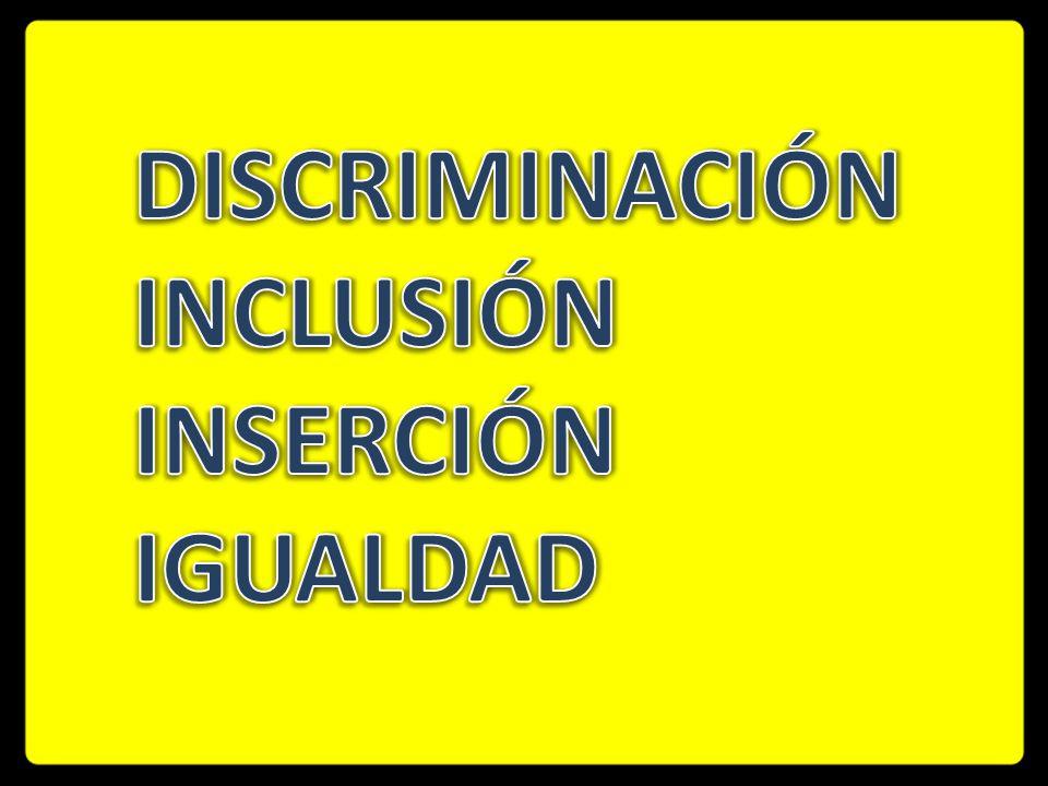 Discriminación Inclusión Inserción Igualdad