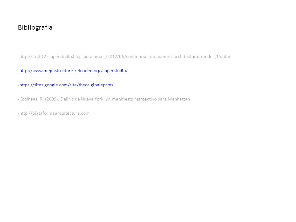 Bibliografia -http://arch122superstudio.blogspot.com.es/2012/06/continuous-monument-architectural-model_15.html.