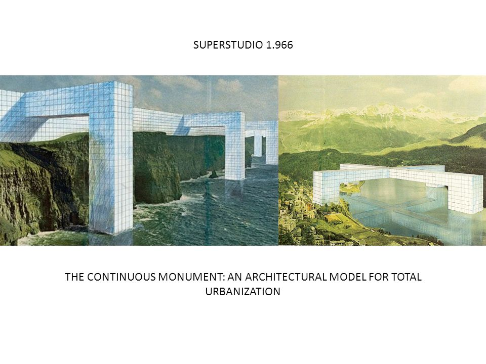 THE CONTINUOUS MONUMENT: AN ARCHITECTURAL MODEL FOR TOTAL URBANIZATION