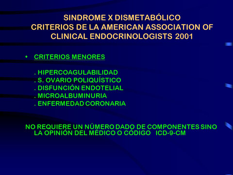 SINDROME X DISMETABÓLICO CRITERIOS DE LA AMERICAN ASSOCIATION OF CLINICAL ENDOCRINOLOGISTS 2001