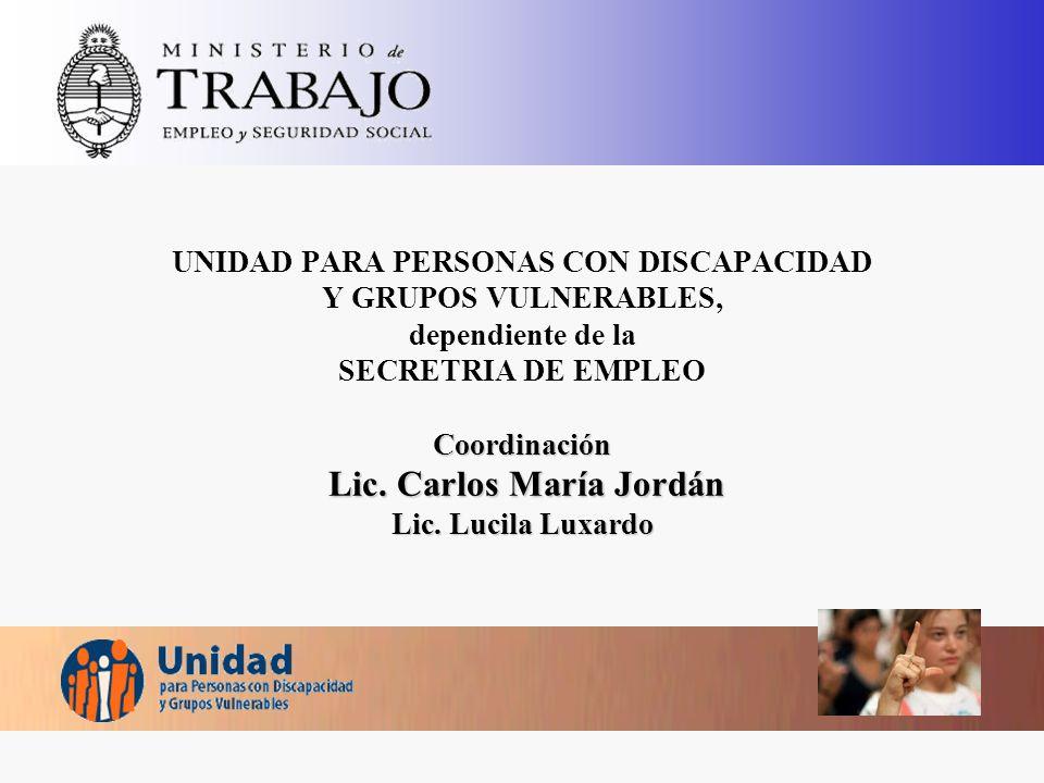 UNIDAD PARA PERSONAS CON DISCAPACIDAD Y GRUPOS VULNERABLES, dependiente de la SECRETRIA DE EMPLEO Coordinación Lic.
