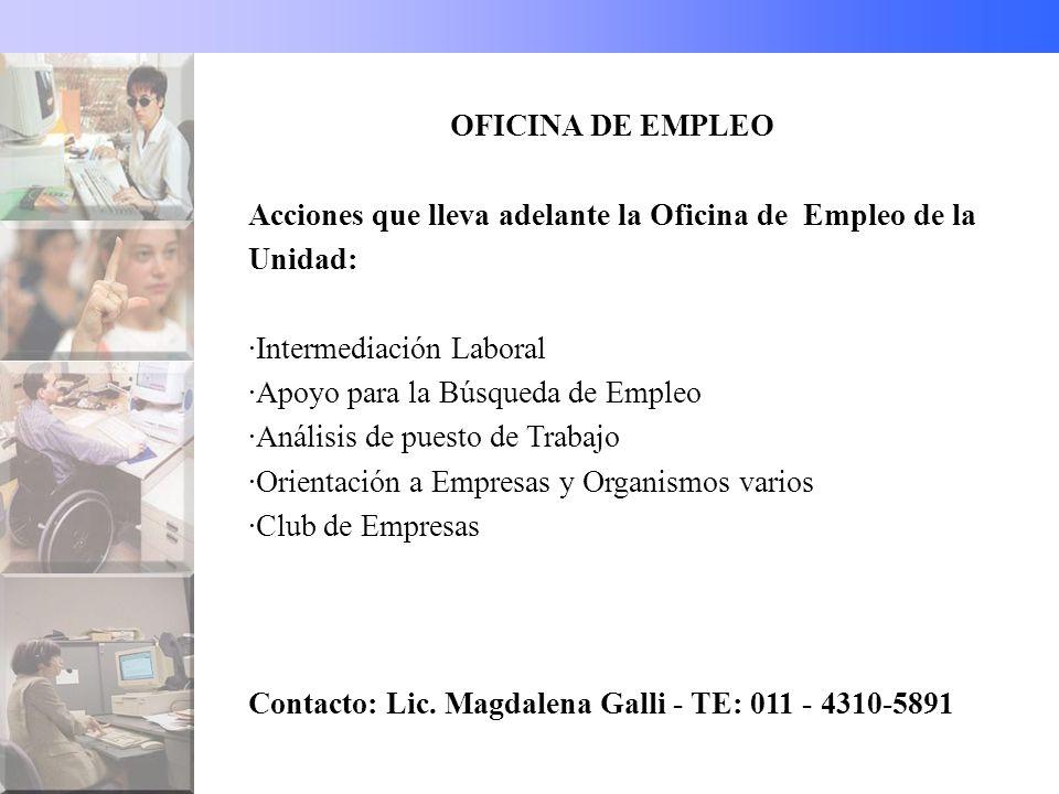 OFICINA DE EMPLEO Acciones que lleva adelante la Oficina de Empleo de la Unidad: Intermediación Laboral.