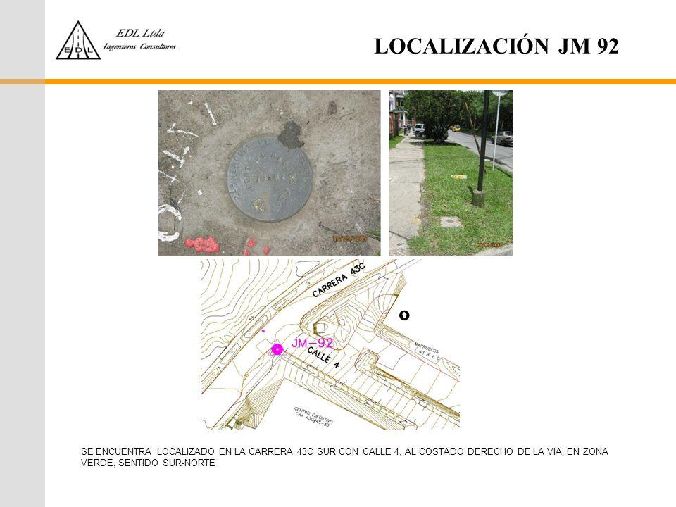 LOCALIZACIÓN JM 92 SE ENCUENTRA LOCALIZADO EN LA CARRERA 43C SUR CON CALLE 4, AL COSTADO DERECHO DE LA VIA, EN ZONA VERDE, SENTIDO SUR-NORTE.