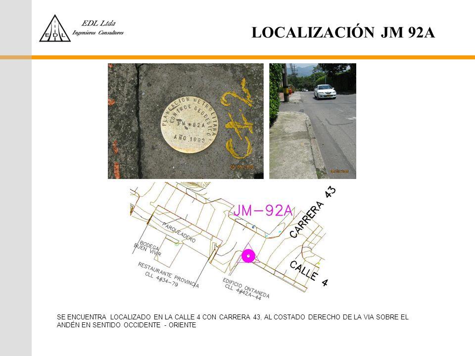 LOCALIZACIÓN JM 92A SE ENCUENTRA LOCALIZADO EN LA CALLE 4 CON CARRERA 43, AL COSTADO DERECHO DE LA VIA SOBRE EL ANDÉN EN SENTIDO OCCIDENTE - ORIENTE.