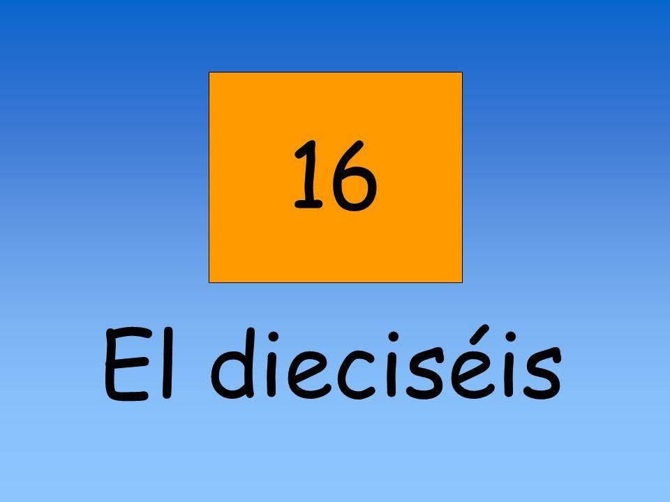 16 El dieciséis