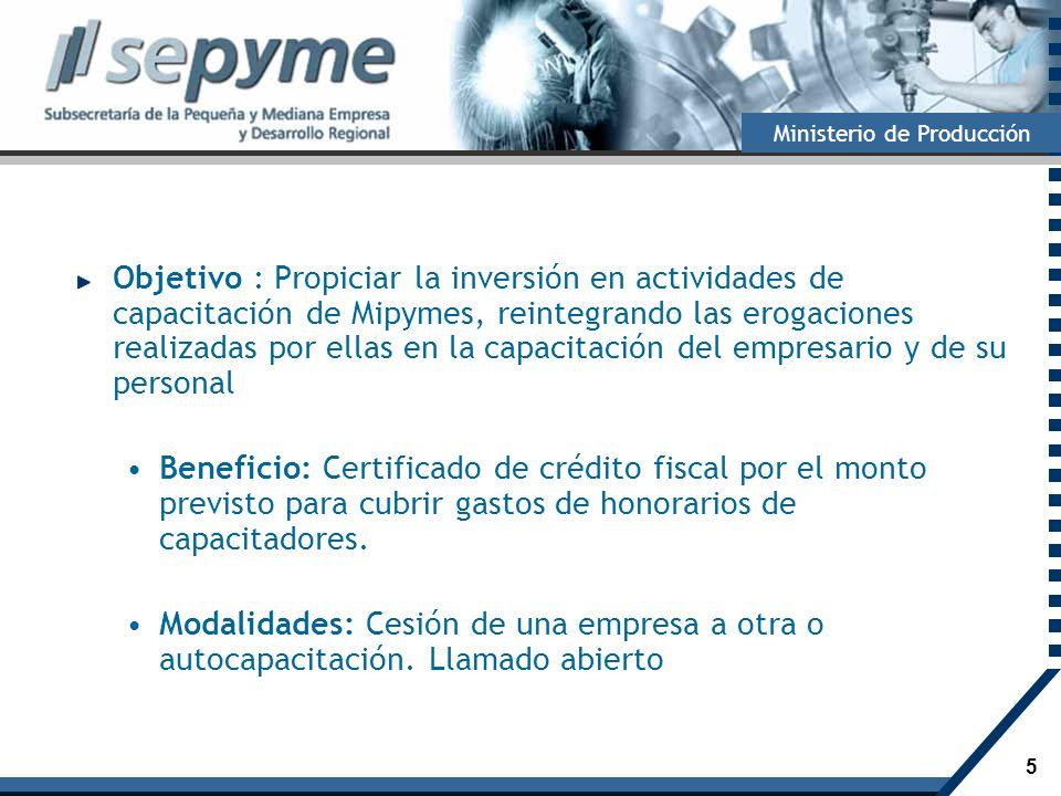 Objetivo : Propiciar la inversión en actividades de capacitación de Mipymes, reintegrando las erogaciones realizadas por ellas en la capacitación del empresario y de su personal