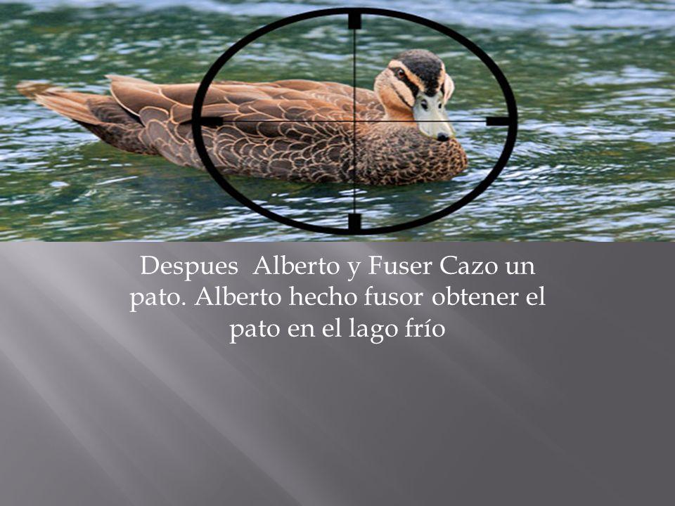 Despues Alberto y Fuser Cazo un pato