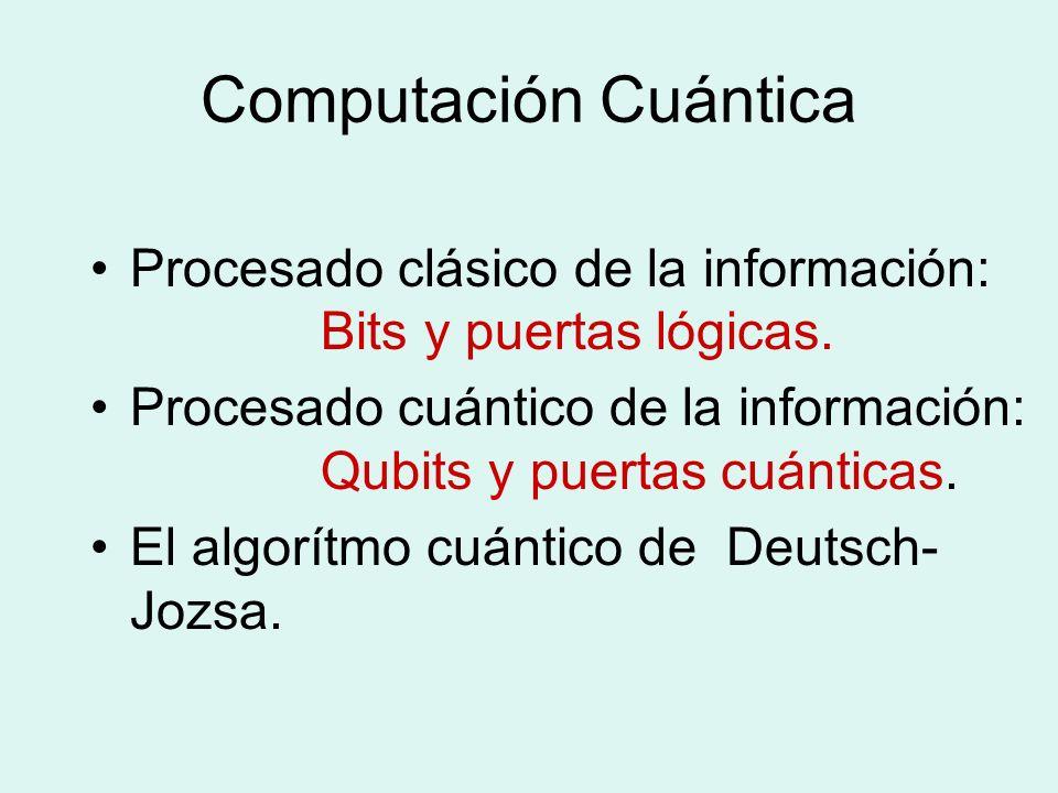 Computación Cuántica Procesado clásico de la información: Bits y puertas lógicas.