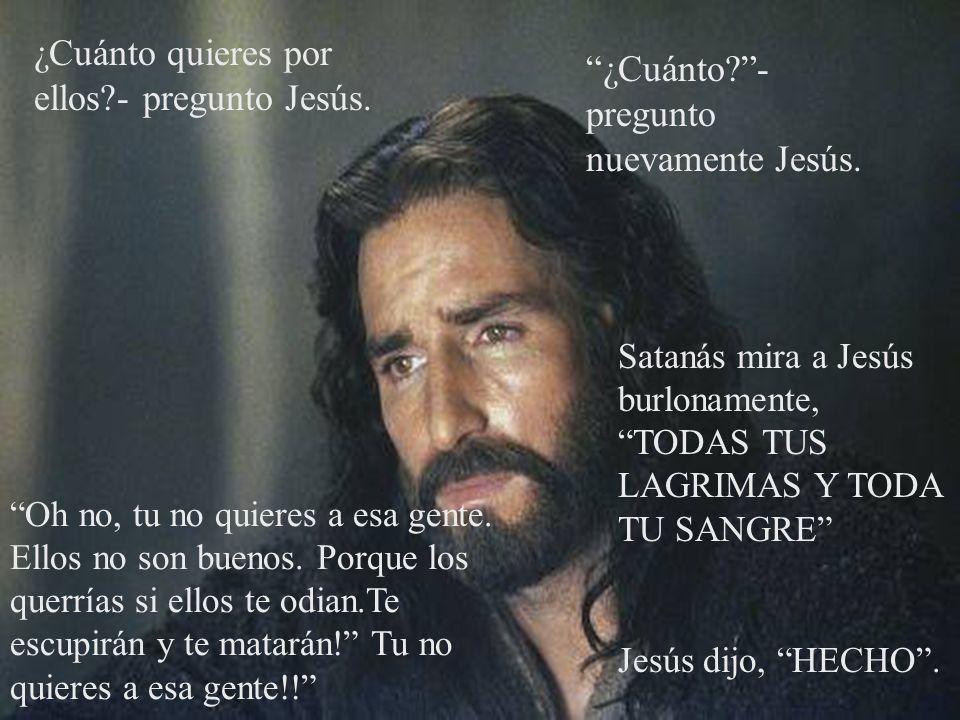 ¿Cuánto quieres por ellos - pregunto Jesús.