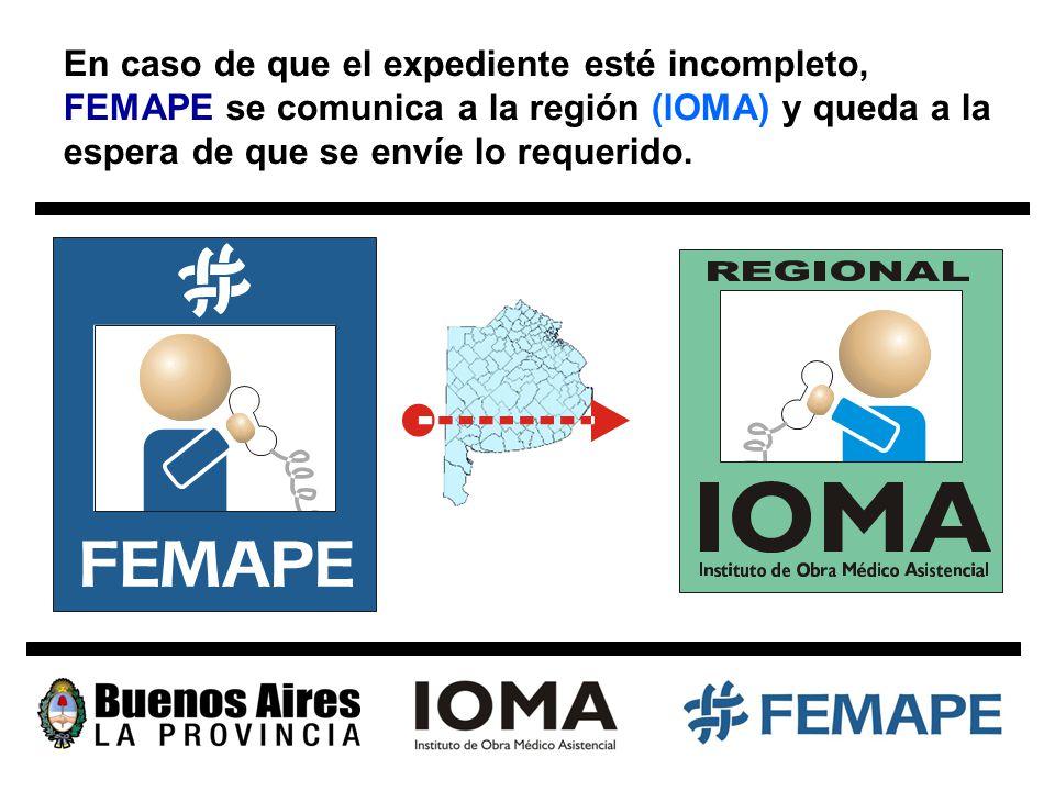 En caso de que el expediente esté incompleto, FEMAPE se comunica a la región (IOMA) y queda a la espera de que se envíe lo requerido.