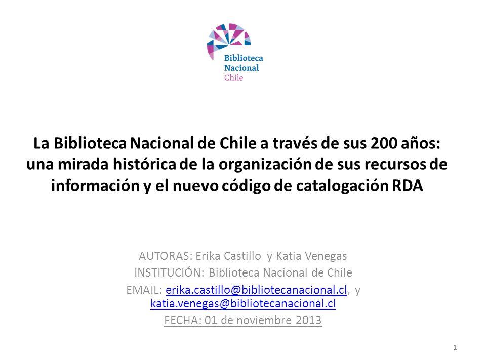 La Biblioteca Nacional de Chile a través de sus 200 años: una mirada histórica de la organización de sus recursos de información y el nuevo código de catalogación RDA