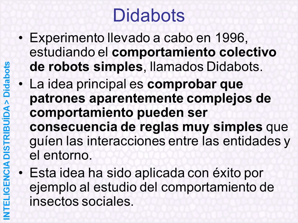 Didabots Experimento llevado a cabo en 1996, estudiando el comportamiento colectivo de robots simples, llamados Didabots.