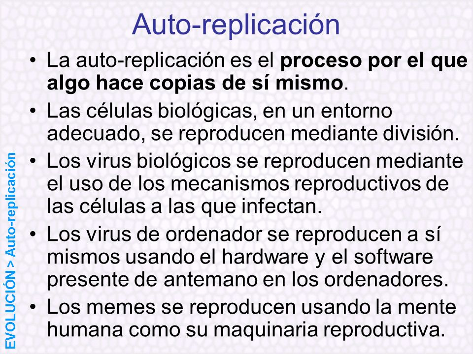 Auto-replicaciónLa auto-replicación es el proceso por el que algo hace copias de sí mismo.