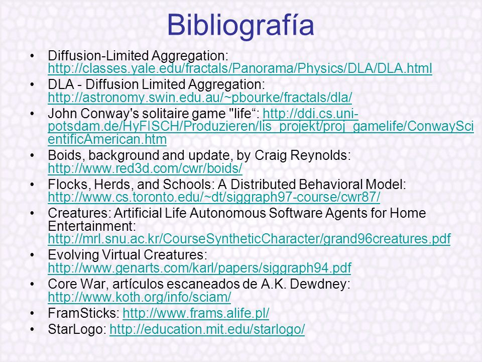 BibliografíaDiffusion-Limited Aggregation: http://classes.yale.edu/fractals/Panorama/Physics/DLA/DLA.html.