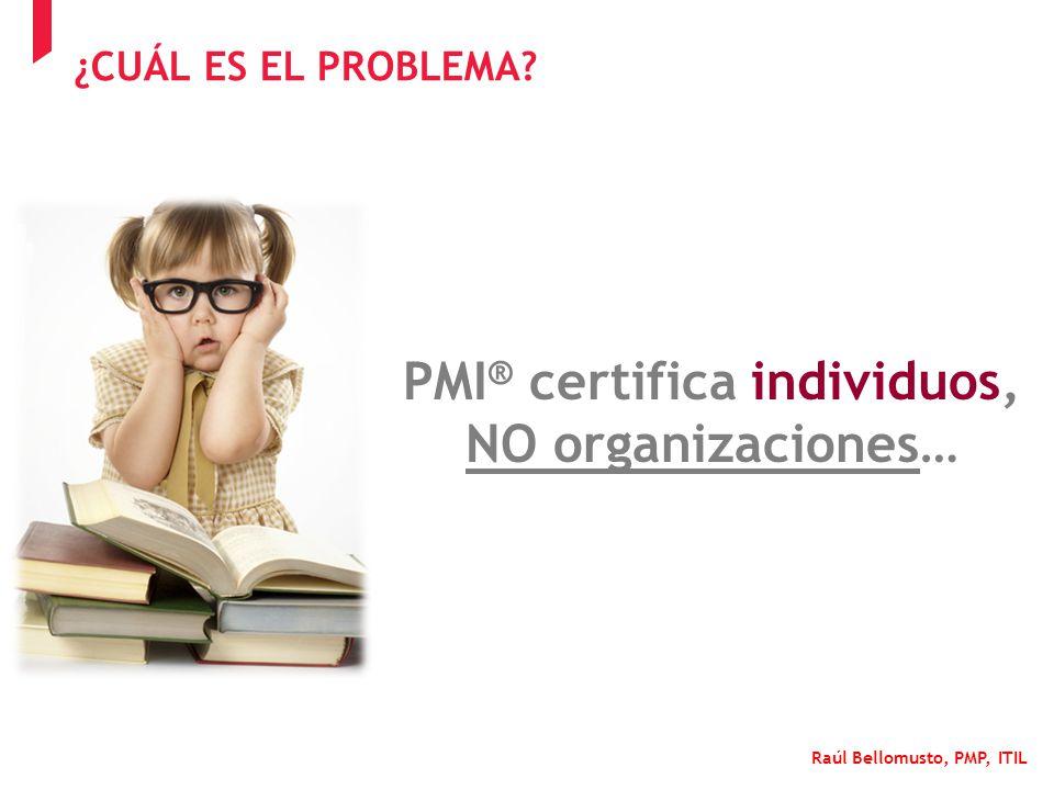 PMI® certifica individuos, NO organizaciones…