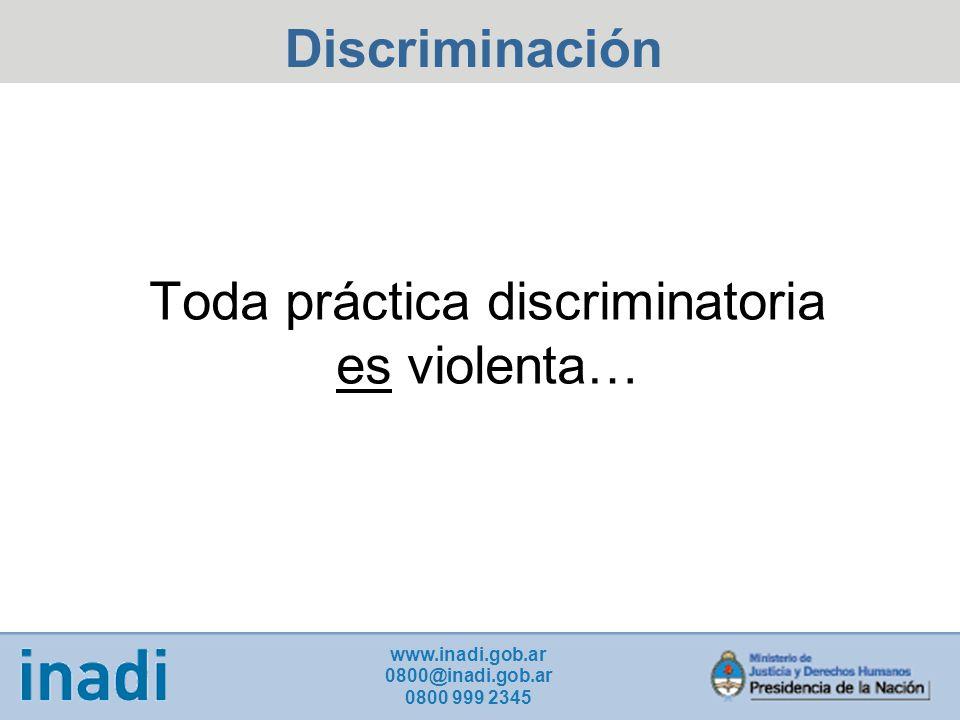 Toda práctica discriminatoria es violenta…