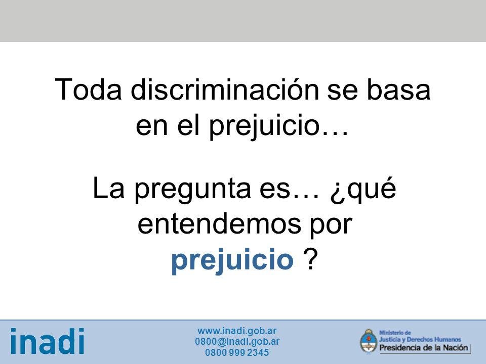 Toda discriminación se basa en el prejuicio…
