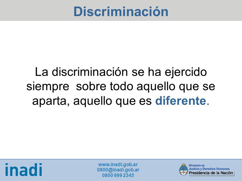 Discriminación La discriminación se ha ejercido siempre sobre todo aquello que se aparta, aquello que es diferente.