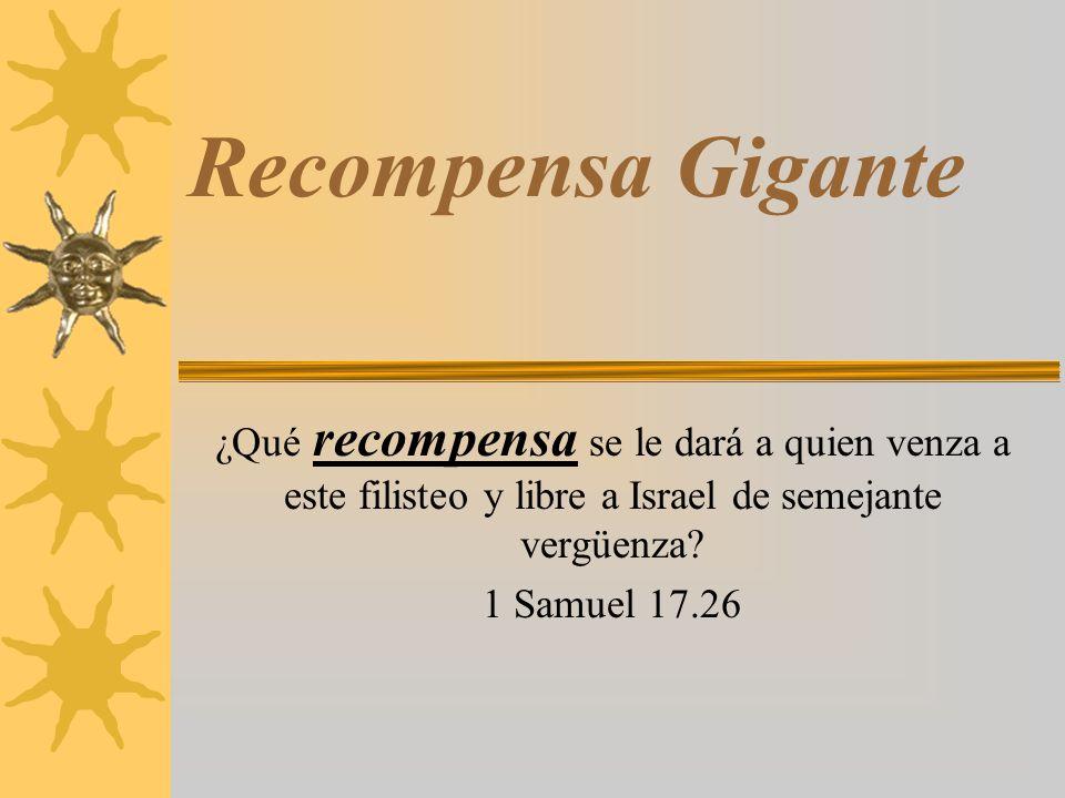Recompensa Gigante ¿Qué recompensa se le dará a quien venza a este filisteo y libre a Israel de semejante vergüenza