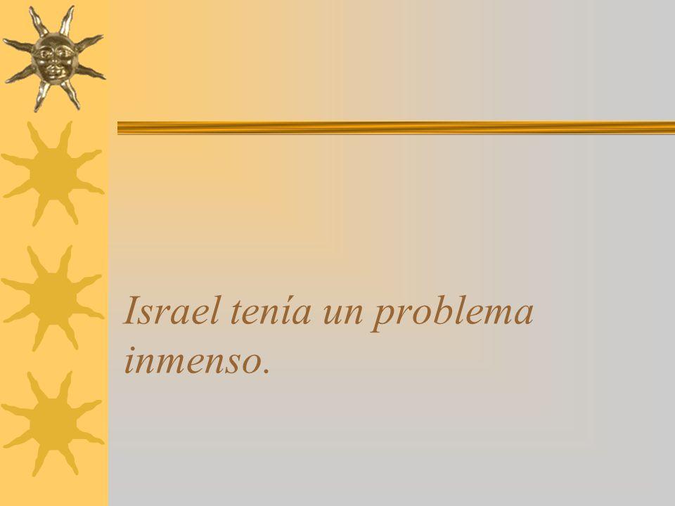 Israel tenía un problema inmenso.