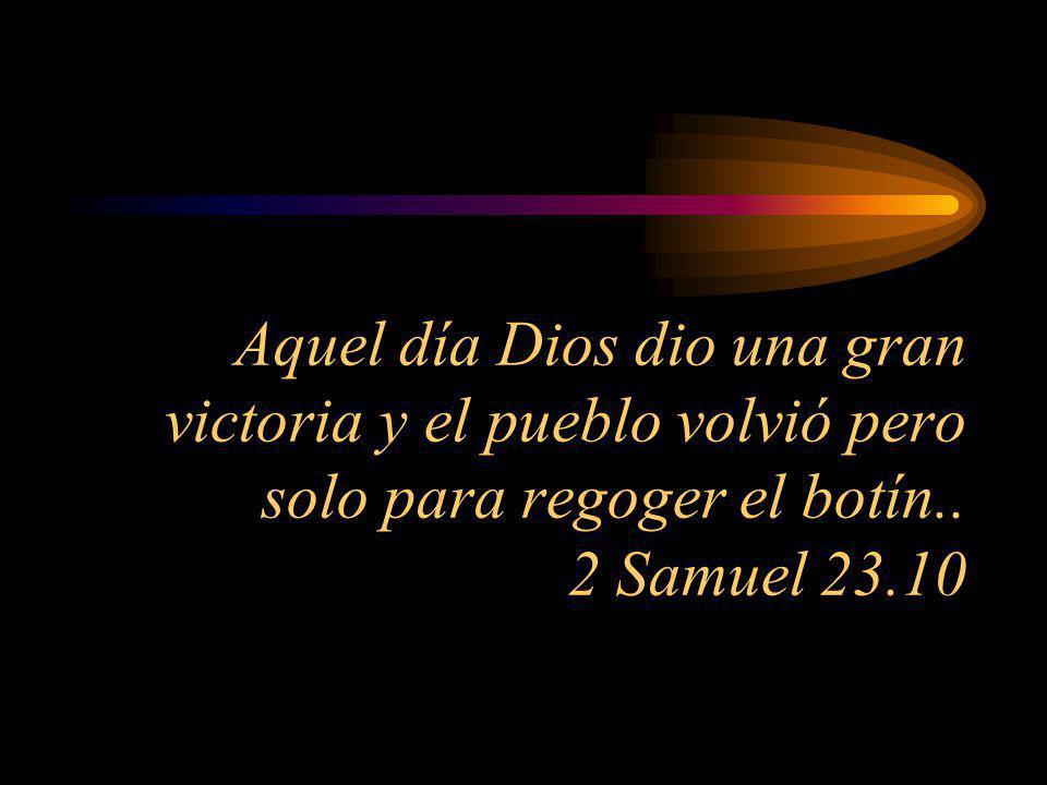 Aquel día Dios dio una gran victoria y el pueblo volvió pero solo para regoger el botín..