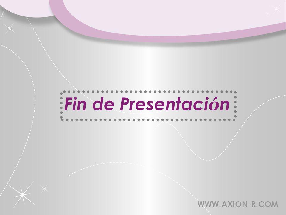 Fin de Presentación WWW.AXION-R.COM